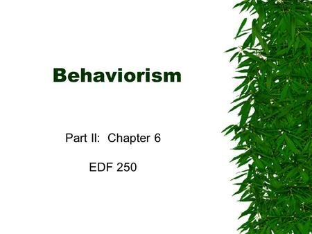 Behaviorism Part II: Chapter 6 EDF 250. Monday, September 20th  Behaviorist views of learning  Technology assistance.
