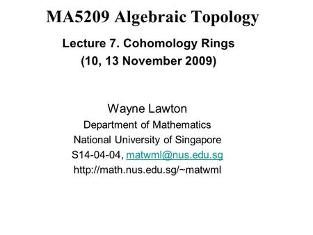 MA5209 Algebraic Topology Wayne Lawton Department of Mathematics National University of Singapore S14-04-04,