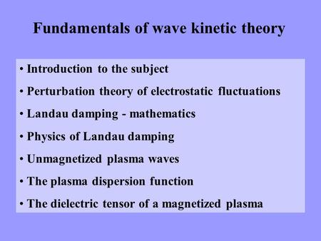 Fundamentals of wave kinetic theory Introduction to the subject Perturbation theory of electrostatic fluctuations Landau damping - mathematics Physics.