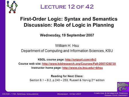 Computing & Information Sciences Kansas State University Wednesday, 19 Sep 2007CIS 530 / 730: Artificial Intelligence Lecture 12 of 42 Wednesday, 19 September.
