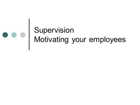 Supervision Motivating your employees. Content Group presentation Questions and answers Motivating your employees Questions about the mid-term.