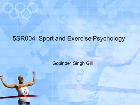 5SR004 Sport and Exercise Psychology Gobinder Singh Gill.