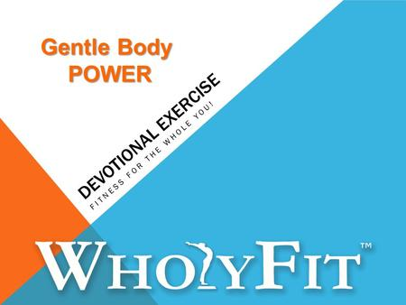DEVOTIONAL EXERCISE FITNESS FOR THE WHOLE YOU! Gentle Body POWER.