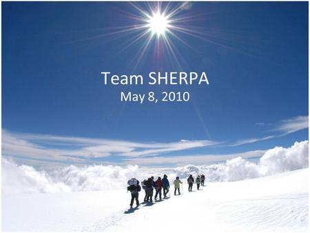 Team SHERPA May 8, 2010. Our Team Outline Project Selection Problem Challenges Project Outline Prototype Success! Future Additions Experience Acknowledgements.