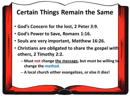 Certain Things Remain the Same God's Concern for the lost, 2 Peter 3:9. God's Power to Save, Romans 1:16. Souls are very important, Matthew 16:26. Christians.