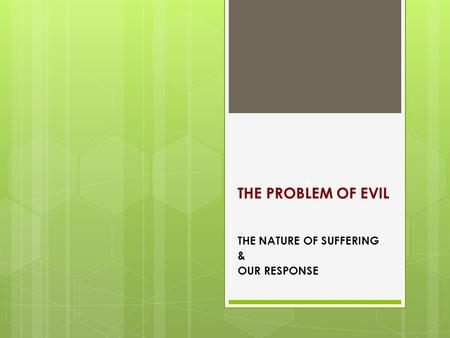 THE PROBLEM OF EVIL THE NATURE OF SUFFERING & OUR RESPONSE.