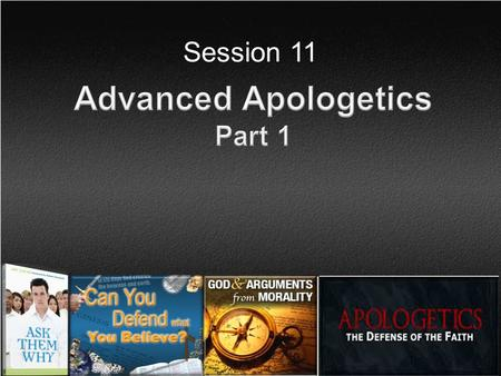 Session 11 Advanced Apologetics Part 1.