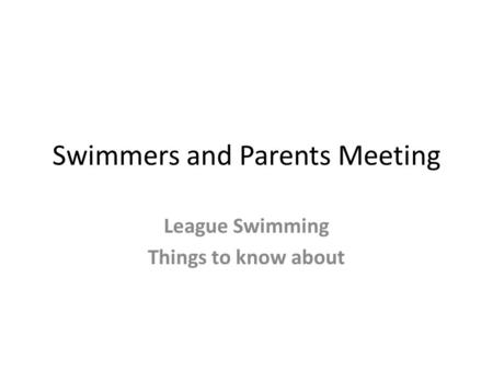 Swimmers and Parents Meeting League Swimming Things to know about.