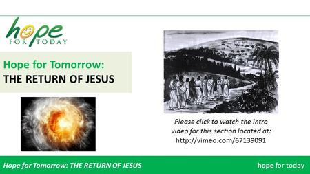Hope for Tomorrow: THE RETURN OF JESUS Hope for Tomorrow: THE RETURN OF JESUShope for today Please click to watch the intro video for this section located.