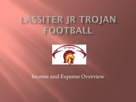 Income and Expense Overview. We on the Lassiter Junior Trojan Football Board of Directors strive to provide you with a high-quality football experience.
