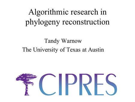 Algorithmic research in phylogeny reconstruction Tandy Warnow The University of Texas at Austin.