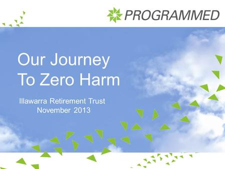 Our Journey To Zero Harm Illawarra Retirement Trust November 2013.
