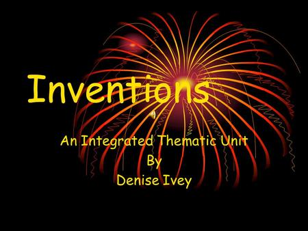 Inventions An Integrated Thematic Unit By Denise Ivey.