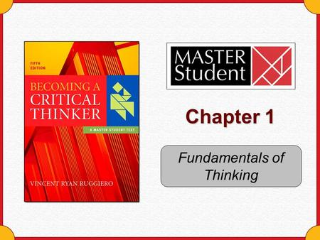 Chapter 1 Fundamentals of Thinking. Copyright © Houghton Mifflin Company. All rights reserved. 1- 2 Intelligence is not just something we have. It is.