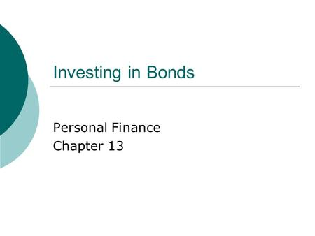 Investing in Bonds Personal Finance Chapter 13. 13.1 Characteristics of Bonds Corporate Bonds  A call provision allows the bond issuer the right to pay.