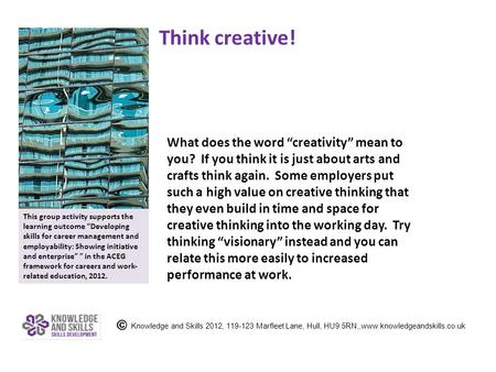"Think creative! What does the word ""creativity"" mean to you? If you think it is just about arts and crafts think again. Some employers put such a high."