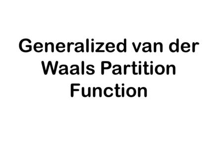 Generalized van der Waals Partition Function. Statistical mechanical background We begin with the canonical partition function of a pure fluid of N identical.