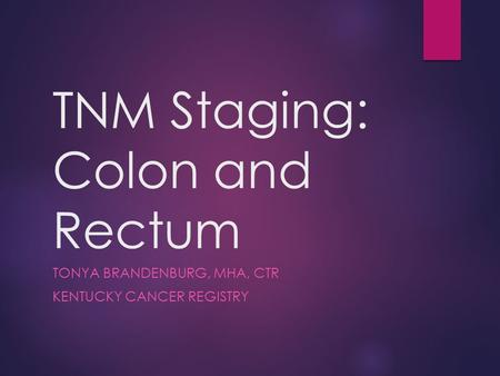 TNM Staging: Colon and Rectum