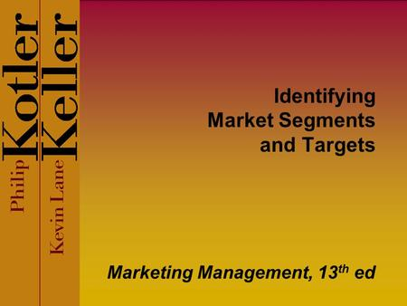 Identifying Market Segments and Targets Marketing Management, 13 th ed.