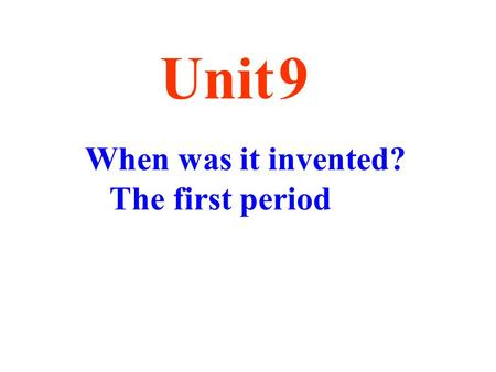 When was it invented? The first period Unit 9. Warming up Can you tell when they were invented?
