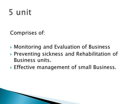 5 unit Comprises of: Monitoring and Evaluation of Business
