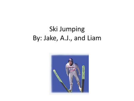 Ski Jumping By: Jake, A.J., and Liam. Country Of Origin NORWAY.
