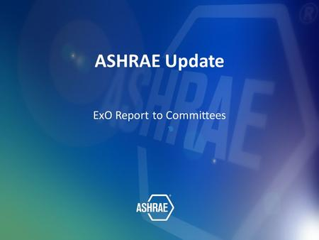 ASHRAE Update ExO Report to Committees. Strategic Plan: Next Step Moving to implement Strategic Plan Initiative 4, Expanding ASHRAE's Role in Global Community.