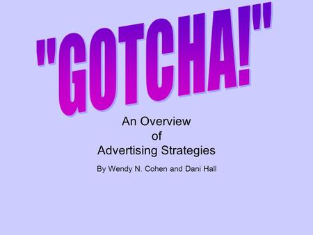 An Overview of Advertising Strategies By Wendy N. Cohen and Dani Hall.