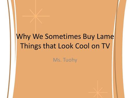 Why We Sometimes Buy Lame Things that Look Cool on TV Ms. Tuohy.