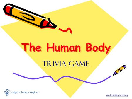 The Human Body Trivia Game workforce planning. Did you Know??!! When you sneeze all body functions stop, even your heart Your brain is 80% water A human.