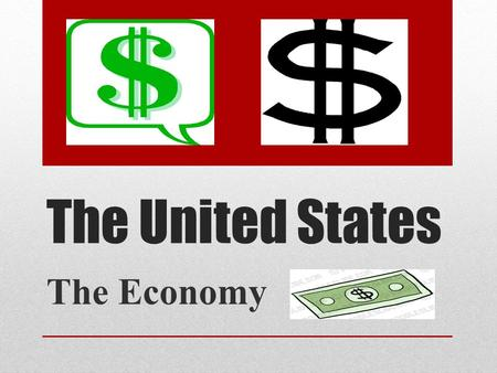 The United States The Economy. What is GDP ? Gross Domestic Product (GDP): The total market (or dollar) value of all final goods and services produced.