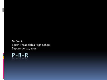 Mr. Verlin South Philadelphia High School September 10, 2014.