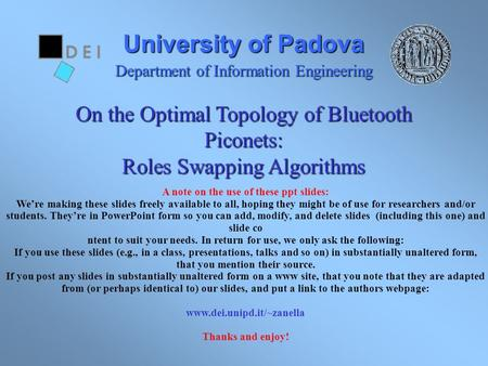 University of Padova Department of Information Engineering On the Optimal Topology of Bluetooth Piconets: Roles Swapping Algorithms A note on the use of.