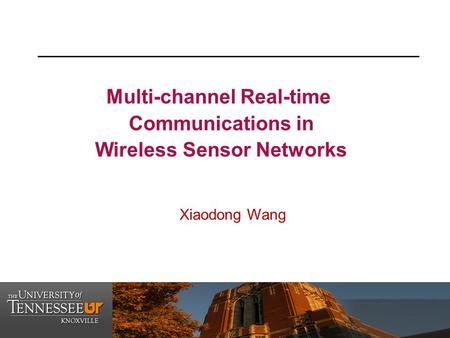 1 Multi-channel Real-time Communications in Wireless Sensor Networks Xiaodong Wang.