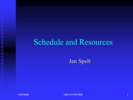 19/5/2004LHC-b OTR PRR1 Schedule and Resources Jan Spelt.