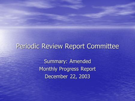 Periodic Review Report Committee Summary: Amended Monthly Progress Report December 22, 2003.