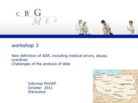 Informal PhVWP October 2011 Warszawa workshop 3 New definition of ADR, including medical errors, abuse, overdose Challenges of the analysis of data.