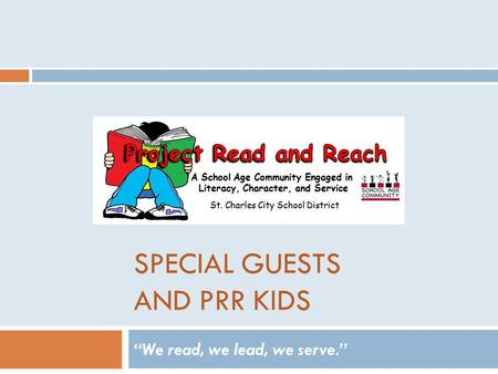 "SPECIAL GUESTS AND PRR KIDS ""We read, we lead, we serve."""