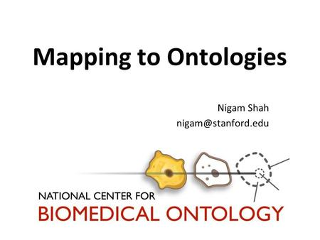 Mapping to Ontologies Nigam Shah