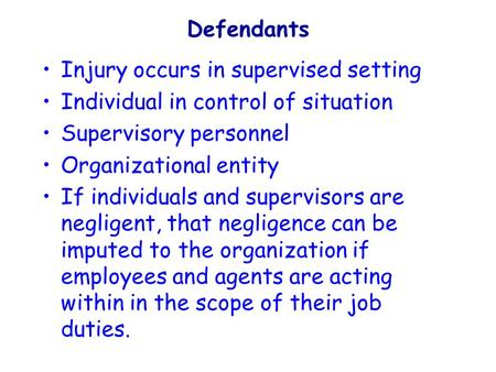 Defendants Injury occurs in supervised setting Individual in control of situation Supervisory personnel Organizational entity If individuals and supervisors.