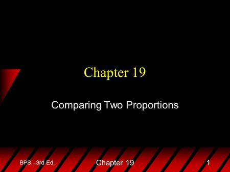 BPS - 3rd Ed. Chapter 191 Comparing Two Proportions.