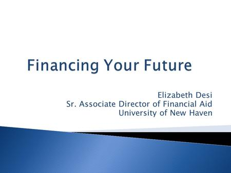 Elizabeth Desi Sr. Associate Director of Financial Aid University of New Haven.