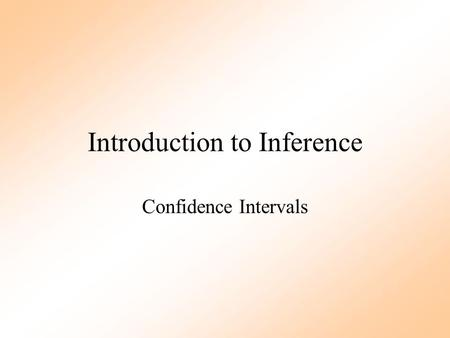 Introduction to Inference Confidence Intervals The Task Turns out your estranged uncle's, cousin's, next-door neighbor's best friend is in the lucrative.