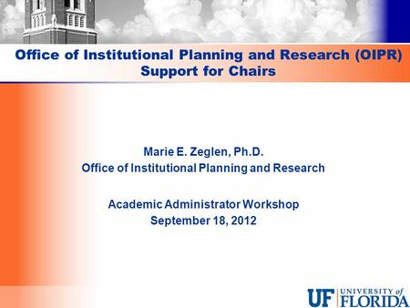Office of Institutional Planning and Research (OIPR) Support for Chairs Marie E. Zeglen, Ph.D. Office of Institutional Planning and Research Academic Administrator.