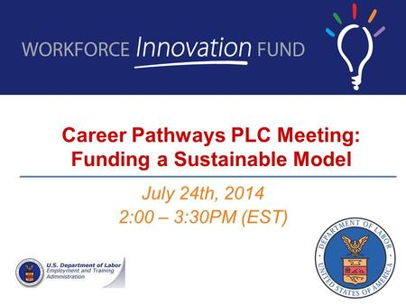 Career Pathways PLC Meeting: Funding a Sustainable Model July 24th, 2014 2:00 – 3:30PM (EST)