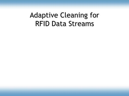 Adaptive Cleaning for RFID Data Streams. RFID: Radio Frequency IDentification.