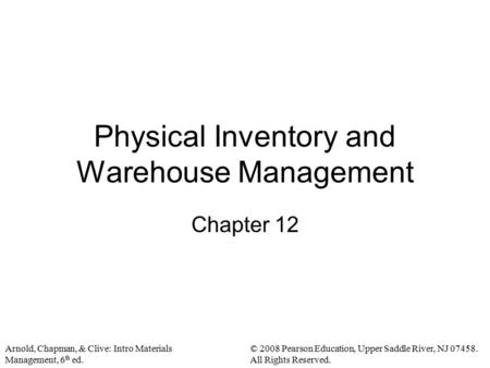 Arnold, Chapman, & Clive: Intro Materials Management, 6 th ed. © 2008 Pearson Education, Upper Saddle River, NJ 07458. All Rights Reserved. Physical Inventory.