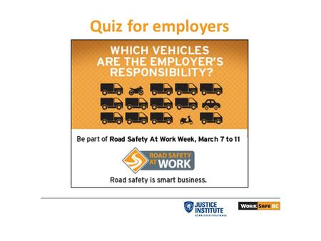 Quiz for employers. 2 Question # 1 A vehicle is a workplace when it is being used for work-related purposes whether it is company-owned or employee-owned.