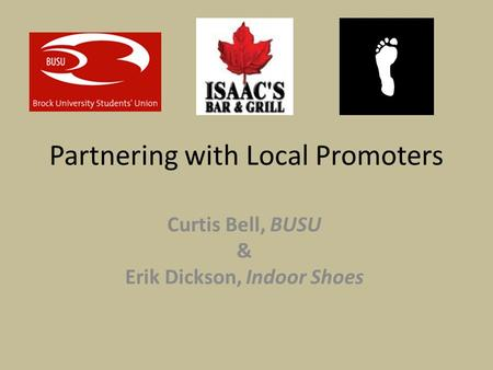 Partnering with Local Promoters Curtis Bell, BUSU & Erik Dickson, Indoor Shoes.
