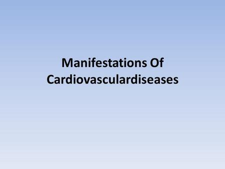 Manifestations Of Cardiovasculardiseases. The cardinal symptoms of heart disease are: Chest pain Breathlessness Palpitation Syncope Peripheral Oedema.